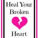 Mend a Broken Heart- Get over a past relationship